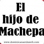 """Origen del término dominicano """"El hijo de Machepa"""""""